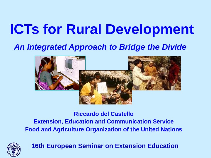 ICTs for Rural Development  An Integrated Approach to Bridge the Divide Riccardo del Castello Extension,