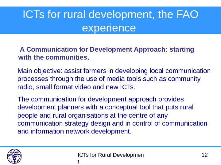 ICTs for Rural Developmen t 12 ICTs for rural development, the FAO experience  A Communication