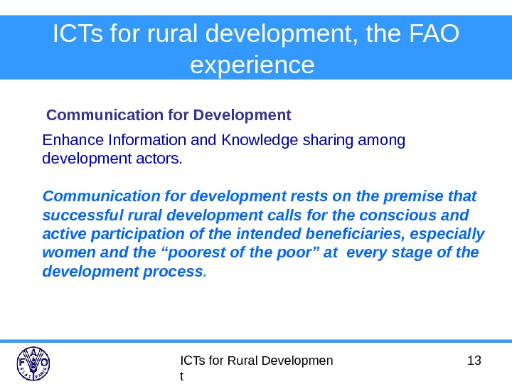 ICTs for Rural Developmen t 13 ICTs for rural development, the FAO experience  Enhance Information