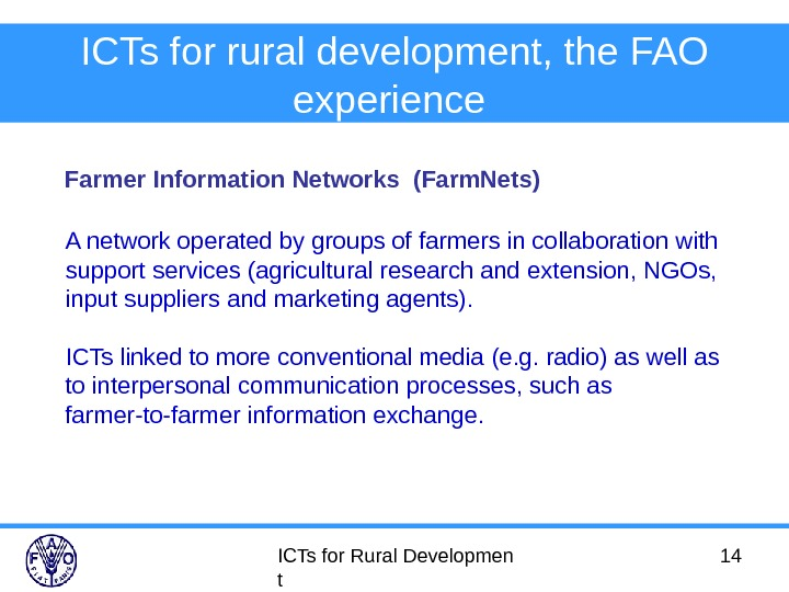 ICTs for Rural Developmen t 14 ICTs for rural development, the FAO experience  Farmer Information