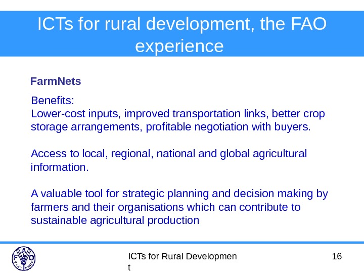 ICTs for Rural Developmen t 16 ICTs for rural development, the FAO experience  Farm. Nets