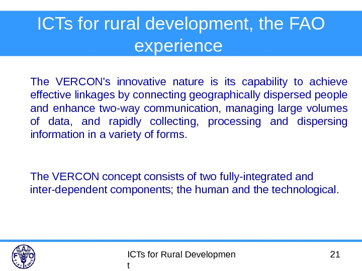ICTs for Rural Developmen t 21 ICTs for rural development, the FAO experience  The VERCON's