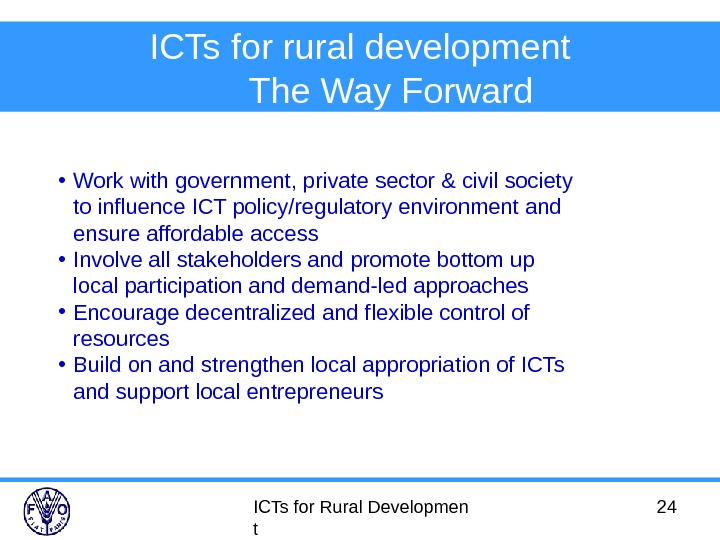 ICTs for Rural Developmen t 24 ICTs for rural development The Way Forward  • Work
