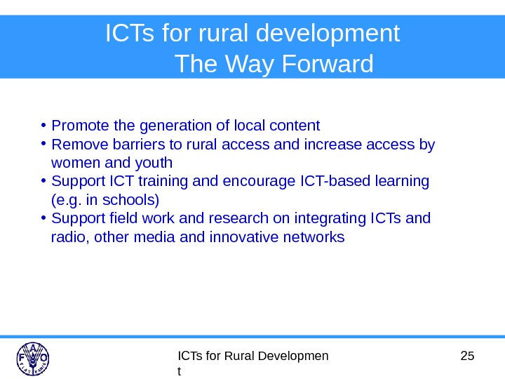 ICTs for Rural Developmen t 25 ICTs for rural development The Way Forward  • Promote