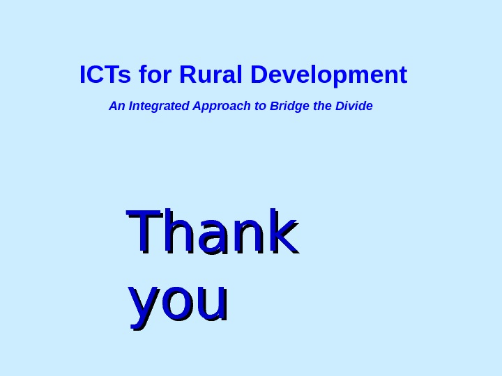 ICTs for Rural Development  An Integrated Approach to Bridge the Divide Thank youyou