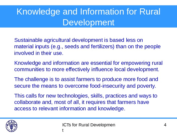 ICTs for Rural Developmen t 4 Knowledge and Information for Rural Development Sustainable agricultural development is