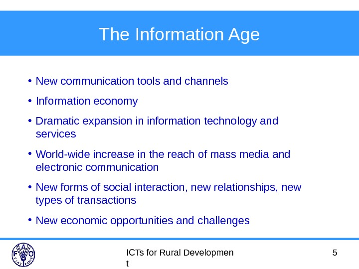 ICTs for Rural Developmen t 5 The Information Age • New communication tools and channels •