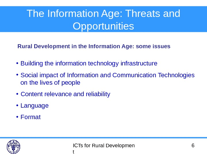 ICTs for Rural Developmen t 6 The Information Age: Threats and Opportunities • Building the information