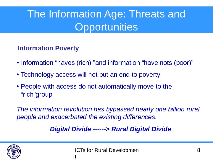 ICTs for Rural Developmen t 8 The Information Age: Threats and Opportunities Information Poverty • Information