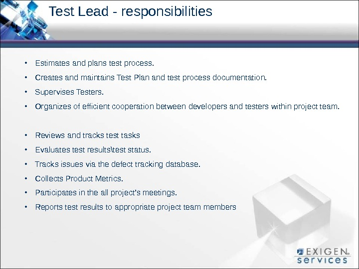 • Estimates and plans test process.  • Creates and maintains Test Plan and test