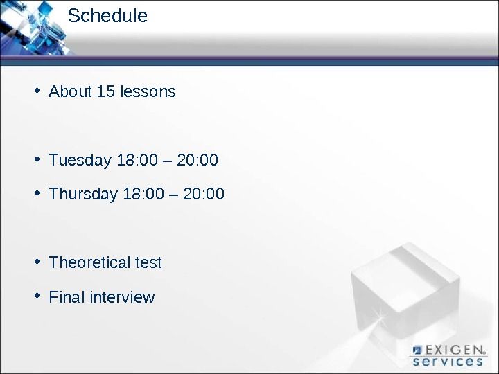 Schedule • About 15 lessons • Tuesday 18: 00 – 20: 00  • Thursday 18: