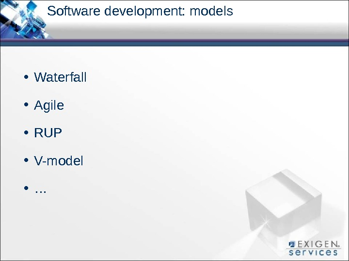 Software development: models • Waterfall • Agile • RUP • V-model • …