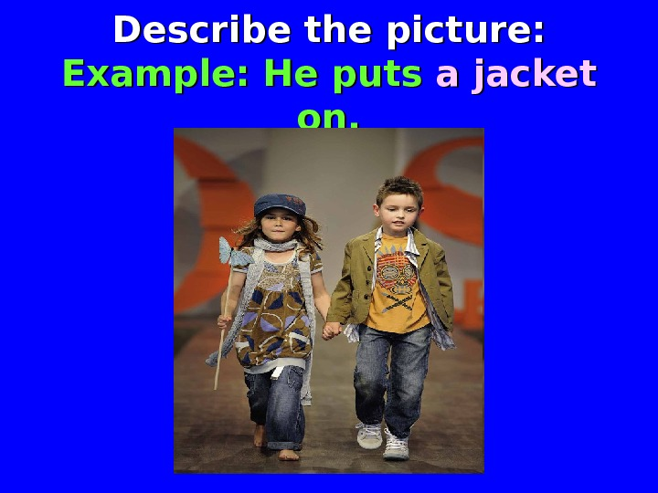 Describe the picture: Example: He puts a jacket  on.