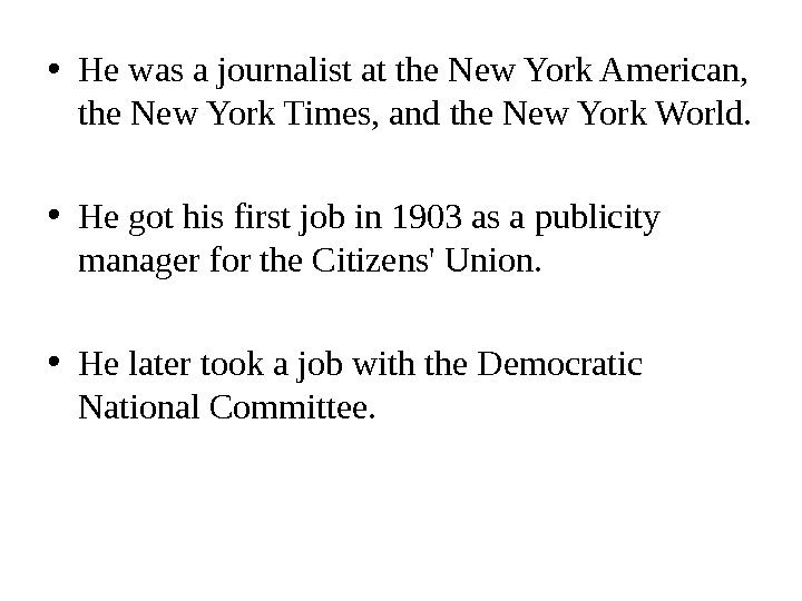 • He was a journalist at the New York American,  the New York Times,