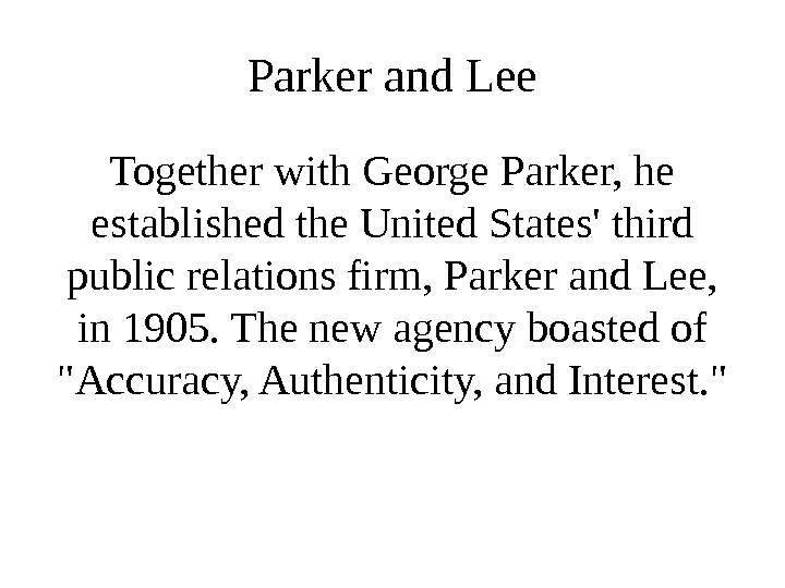 Parker and Lee Together with George Parker, he established the United States' third public relations firm,