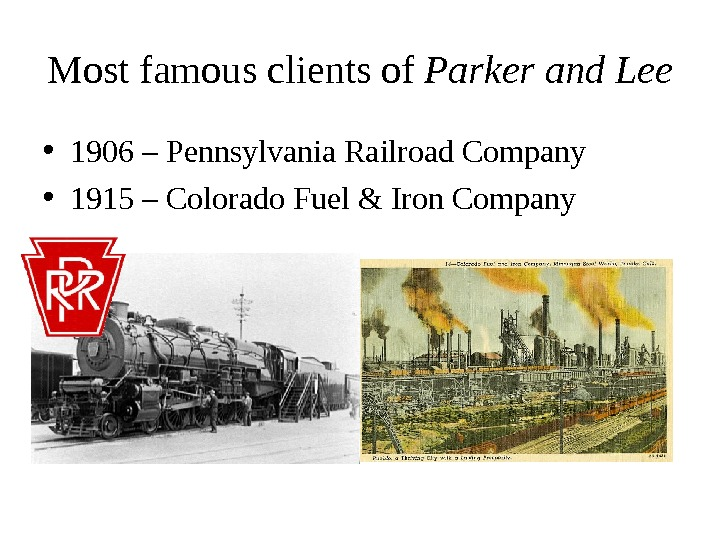 Most famous clients of  Parker and Lee  • 1906 – Pennsylvania Railroad Company •