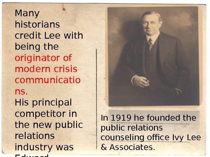 In 1919 he founded the public relations counseling office Ivy Lee & Associates. Many historians credit