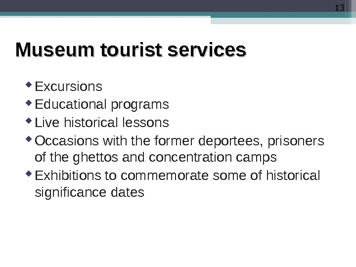 13 Museum tourist services Excursions Educational programs Live historical lessons Occasions with the former deportees, prisoners