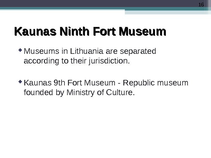 16 Kaunas Ninth Fort Museums in Lithuania are separated according to their jurisdiction.  Kaunas 9