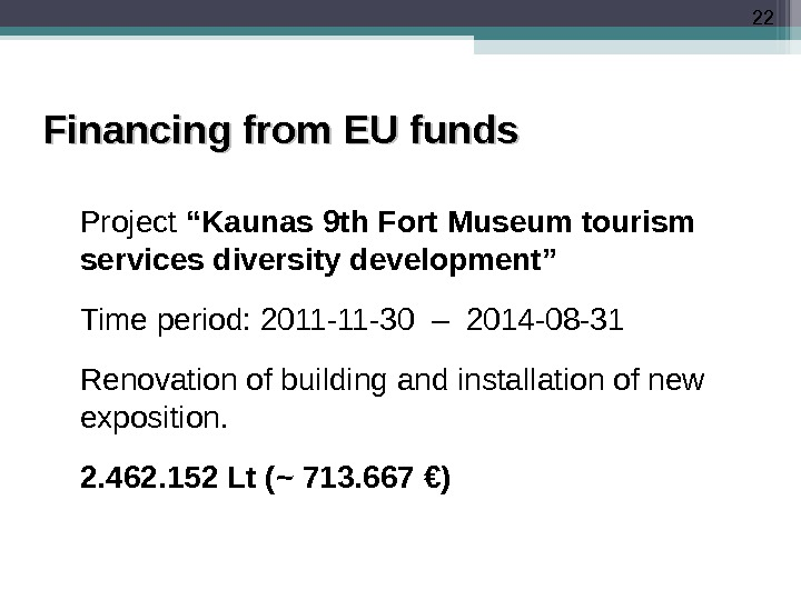 "22 Financing from EU funds Project ""Kaunas 9 th Fort Museum tourism services diversity development"" Time"