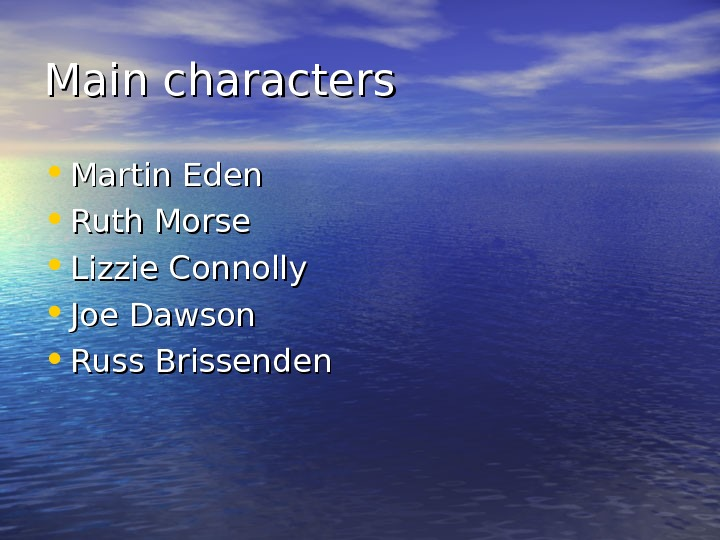Main characters • Martin Eden  • Ruth Morse  • Lizzie Connolly  • Joe
