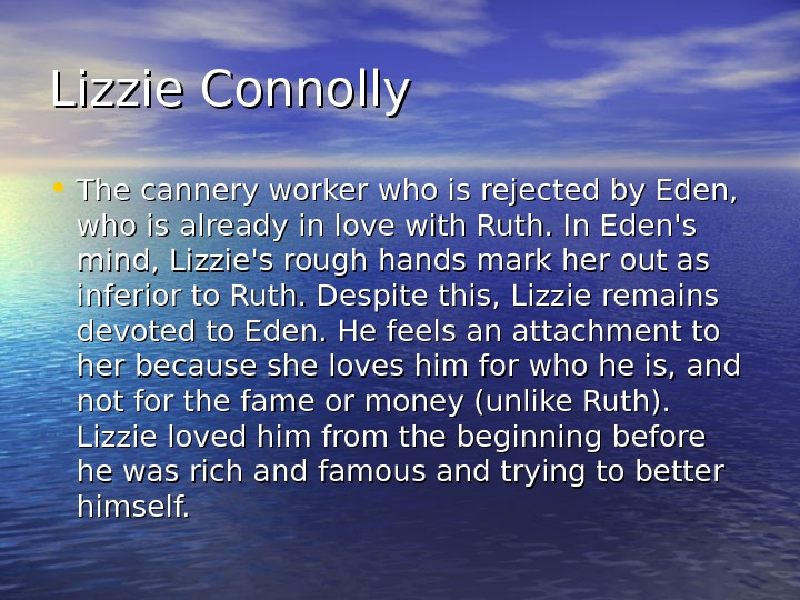 Lizzie Connolly • The cannery worker who is rejected by Eden,  who is already in