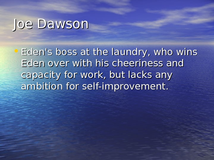 Joe Dawson • Eden's boss at the laundry, who wins Eden over with his cheeriness and