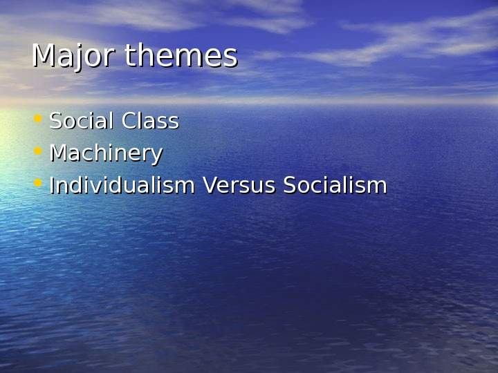 Major themes • Social Class  • Machinery  • Individualism Versus Socialism