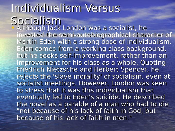 Individualism Versus Socialism • Although Jack London was a socialist, he invested the semi-autobiographical character of
