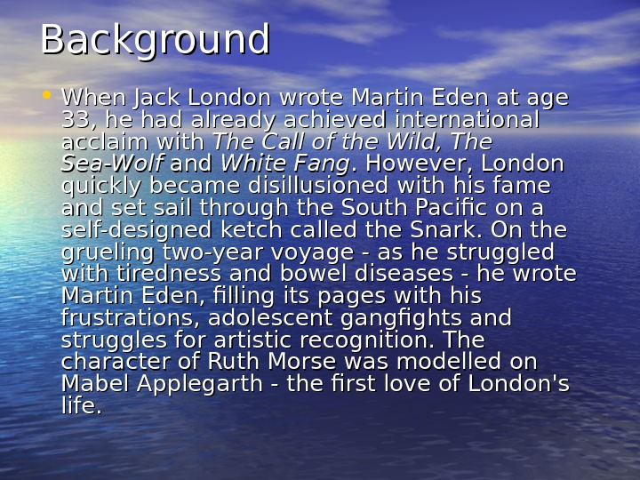 Background  • When Jack London wrote Martin Eden at age 33, he had already achieved