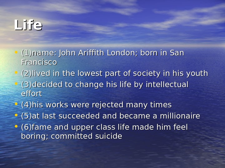 Life • (1)name: John Ariffith London; born in San Francisco • (2)lived in the lowest part