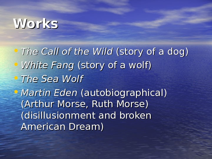Works • The Call of the Wild (story of a dog) • White Fang (story of
