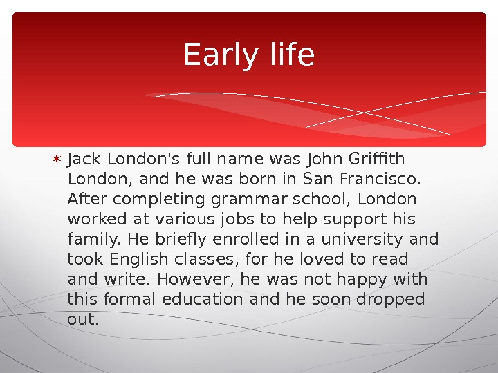 Jack London's full name was John Griffith London, and he was born in San Francisco.