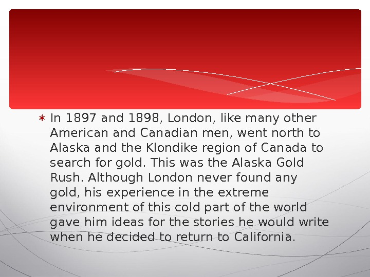 In 1897 and 1898, London, like many other American and Canadian men, went north to