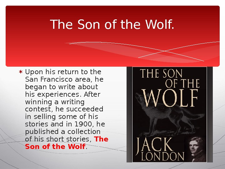 The Son of the Wolf.  Upon his return to the San Francisco area, he began