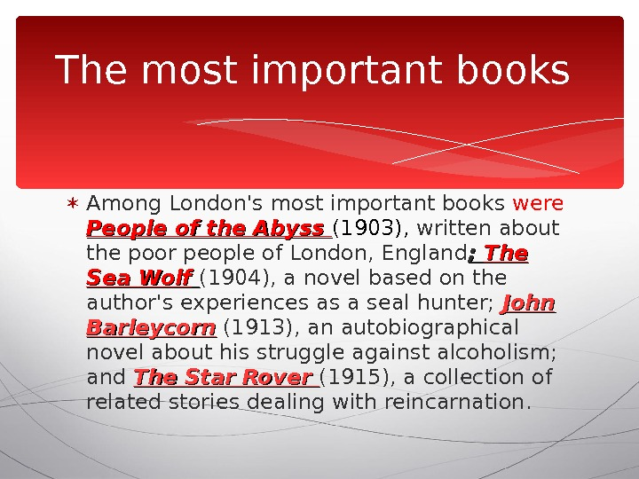 Among London's most important books were People of the Abyss (1903),  written about the
