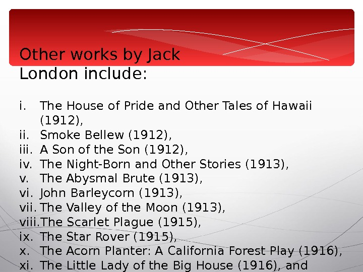 Other works by Jack London include : i. The House of Pride and Other Tales of