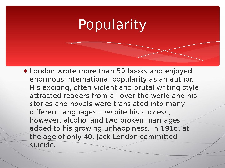 London wrote more than 50 books and enjoyed enormous international popularity as an author.