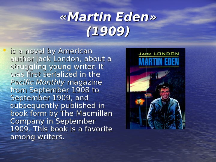 « « Martin Eden » » (1909) • is a novel by American author