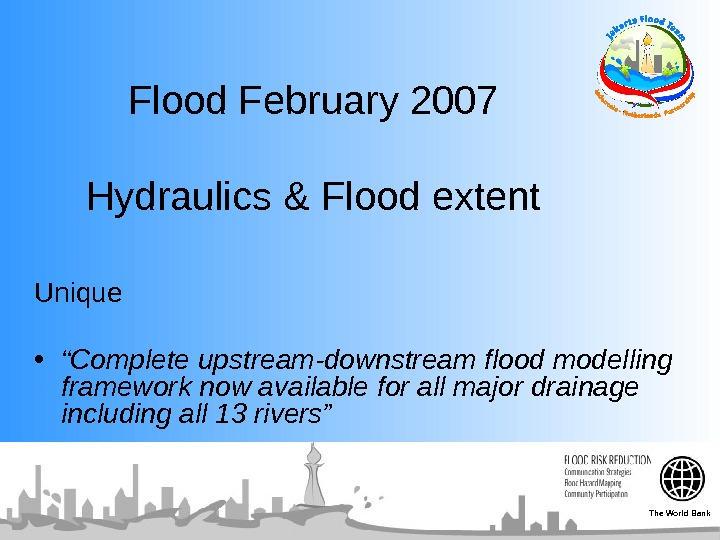 "Flood February 2007 Hydraulics & Flood extent Unique • "" Complete upstream-downstream flood modelling framework"