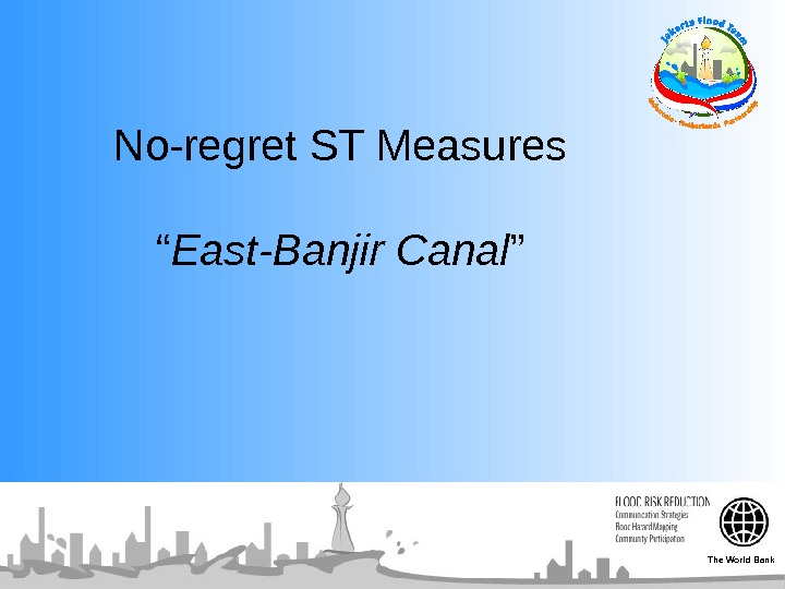 "No-regret ST Measures "" East-Banjir Canal "" The World Bank"