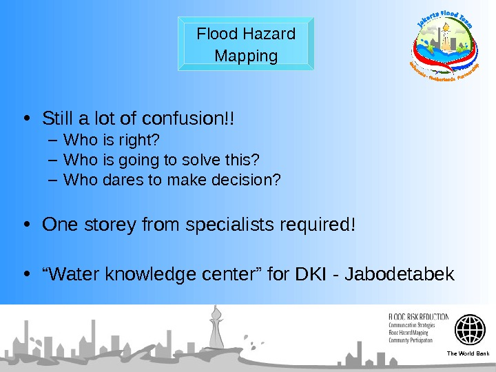 Flood Hazard Mapping • Still a lot of confusion!! – Who is right?  –