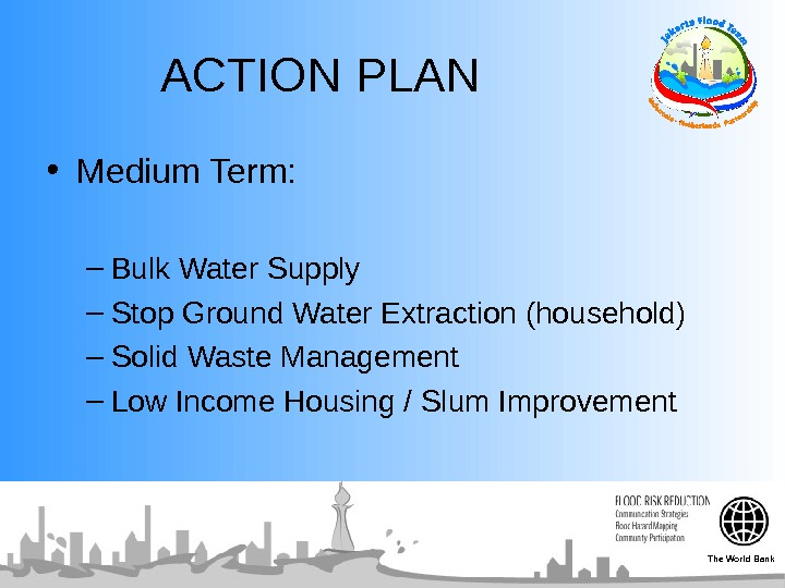ACTION PLAN • Medium Term: – Bulk Water Supply – Stop Ground Water Extraction (household)