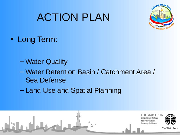 ACTION PLAN • Long Term: – Water Quality – Water Retention Basin / Catchment Area