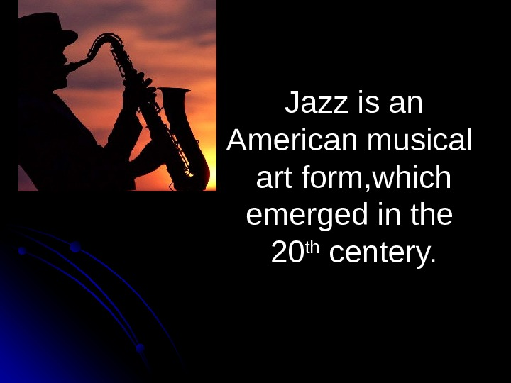 Jazz is an American musical art form, which emerged in the 2020 thth centery.