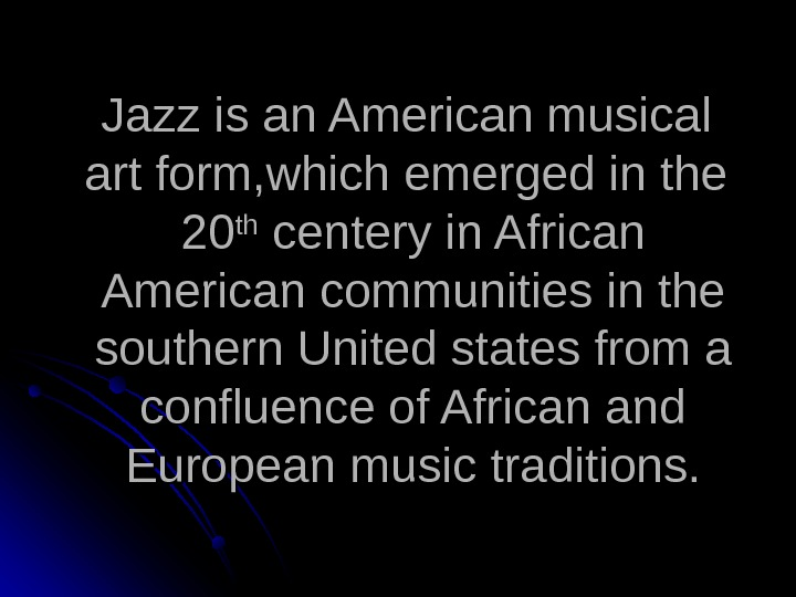 Jazz is an American musical art form, which emerged in the 2020 thth centery