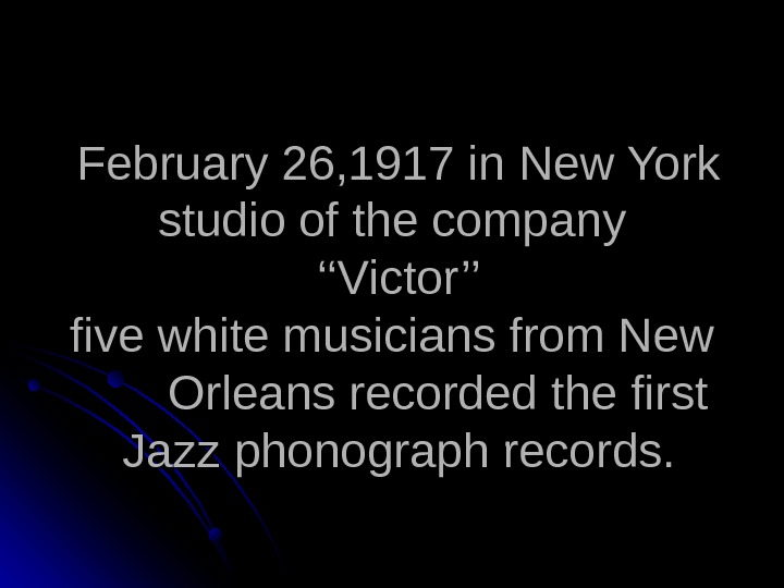 February 26, 1917 in New York studio of the company ''Victor'' five white musicians