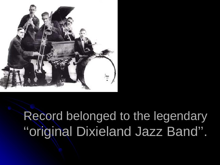 Record belonged to the legendary ''original Dixieland Jazz Band''.