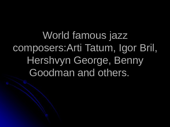 World famous jazz composers: Arti Tatum, Igor Bril,  Hershvyn George, Benny Goodman and