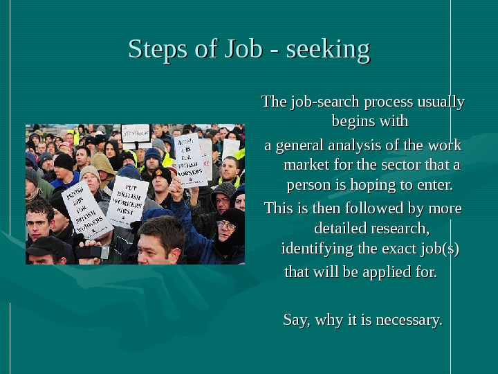 Steps of  Job - seeking The job-search process usually begins with a general analysis of